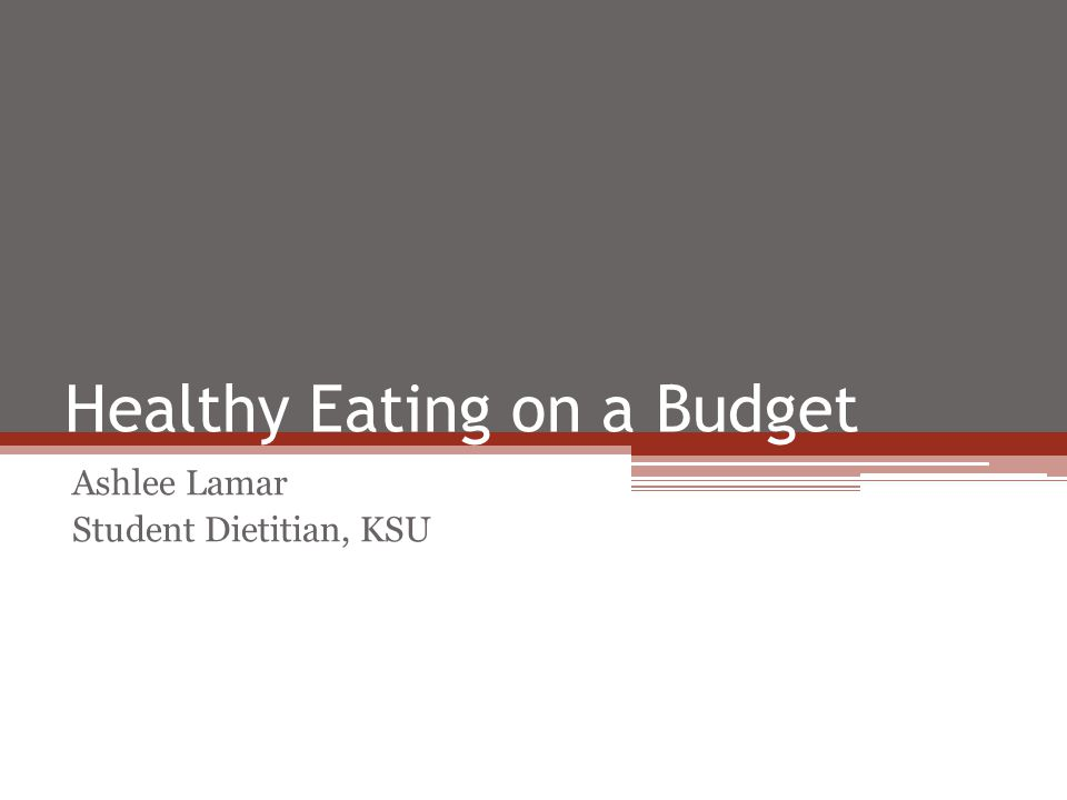 Healthy Eating on a Budget Ashlee Lamar Student Dietitian, KSU