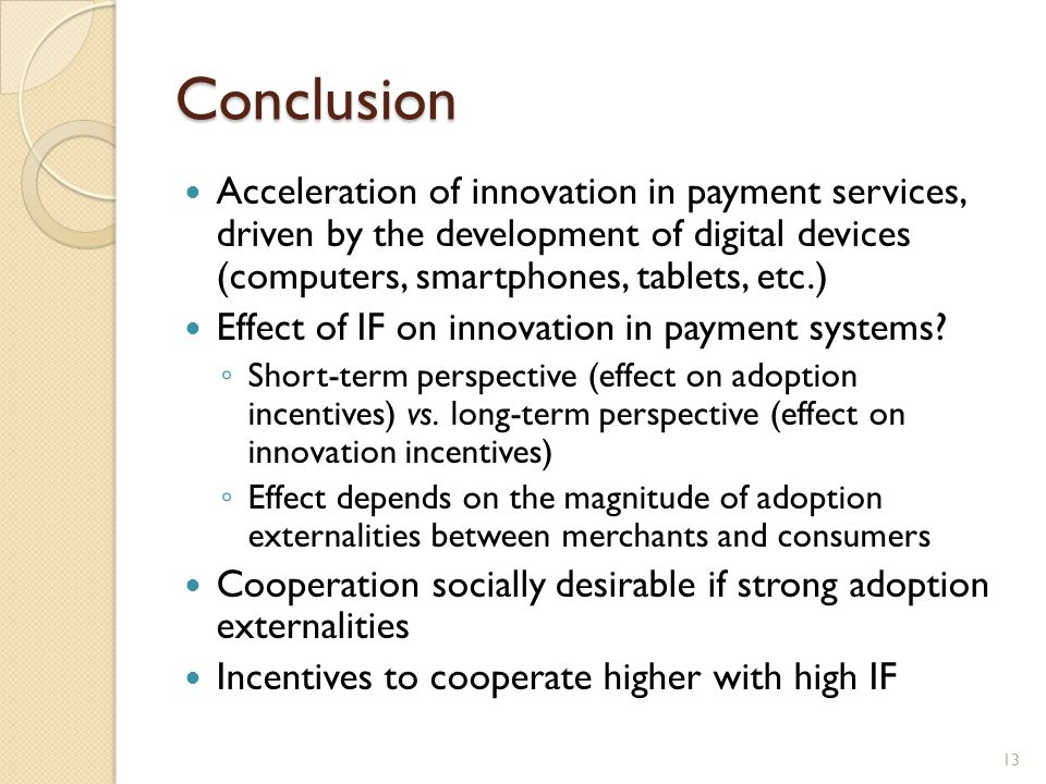 Conclusion Acceleration of innovation in payment services, driven by the development of digital devices (computers, smartphones, tablets, etc.) Effect