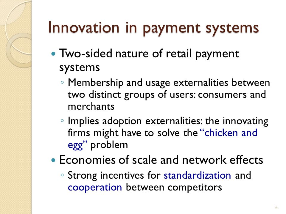 Innovation in payment systems Two-sided nature of retail payment systems Membership and usage externalities between two distinct groups of users: cons