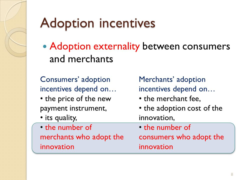Adoption incentives Adoption externality between consumers and merchants 8 Consumers adoption incentives depend on… the price of the new payment instr