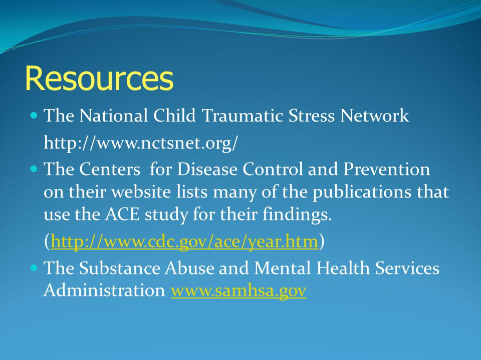Resources The National Child Traumatic Stress Network http://www.nctsnet.org/ The Centers for Disease Control and Prevention on their website lists ma