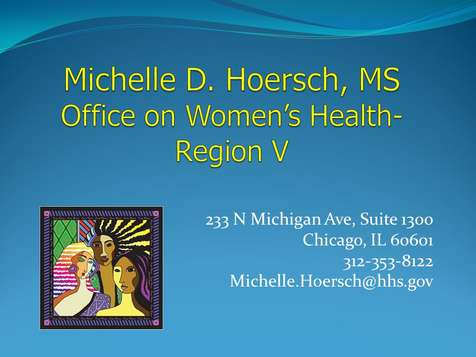 233 N Michigan Ave, Suite 1300 Chicago, IL 60601 312-353-8122 Michelle.Hoersch@hhs.gov