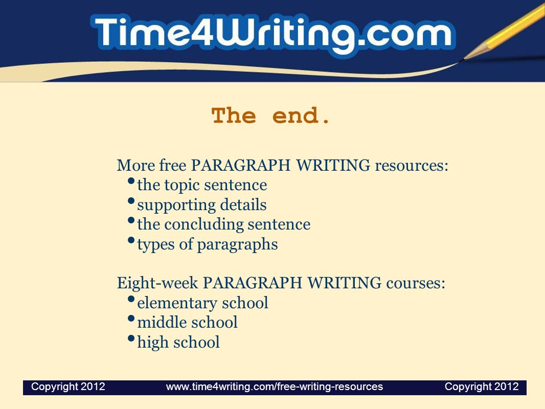 The end. More free PARAGRAPH WRITING resources: the topic sentence supporting details the concluding sentence types of paragraphs Eight-week PARAGRAPH