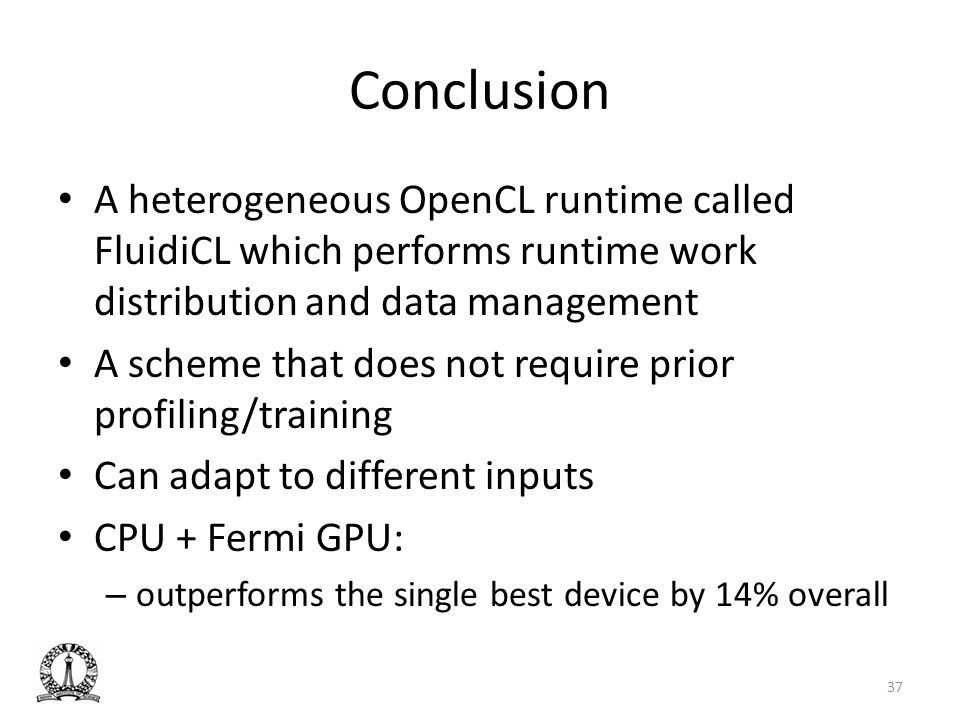 Conclusion A heterogeneous OpenCL runtime called FluidiCL which performs runtime work distribution and data management A scheme that does not require