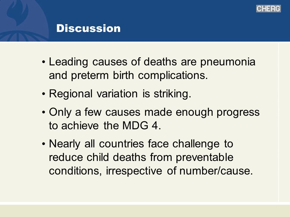 Discussion Leading causes of deaths are pneumonia and preterm birth complications.