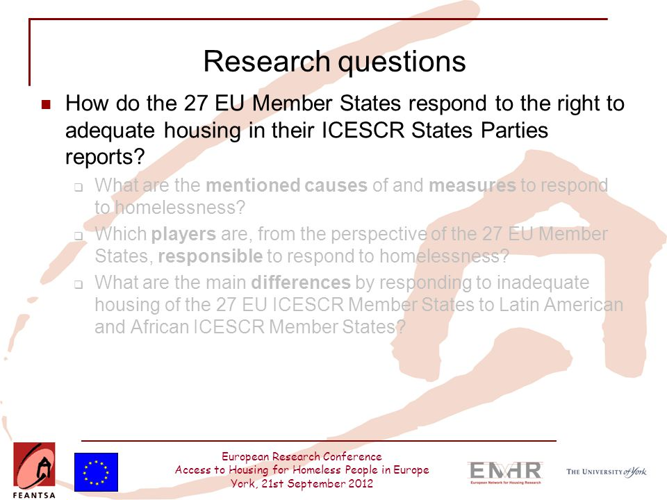 European Research Conference Access to Housing for Homeless People in Europe York, 21st September 2012 Research questions How do the 27 EU Member Stat