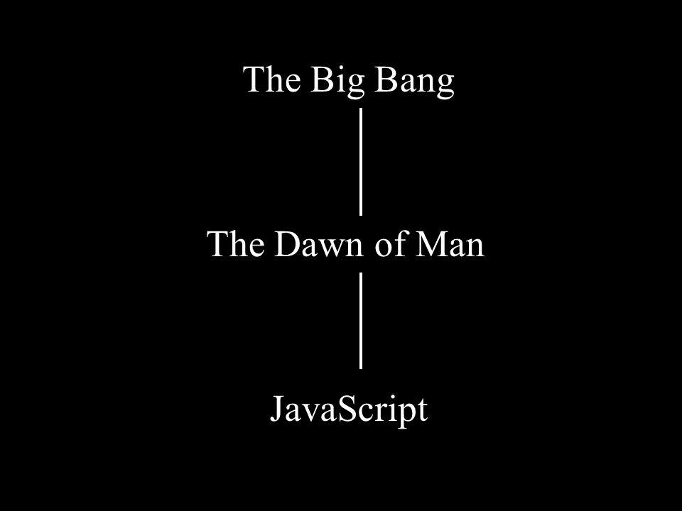 The Big Bang JavaScript The Dawn of Man