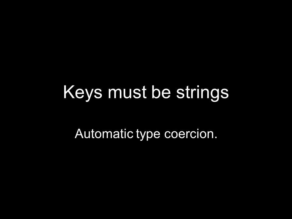 Keys must be strings Automatic type coercion.