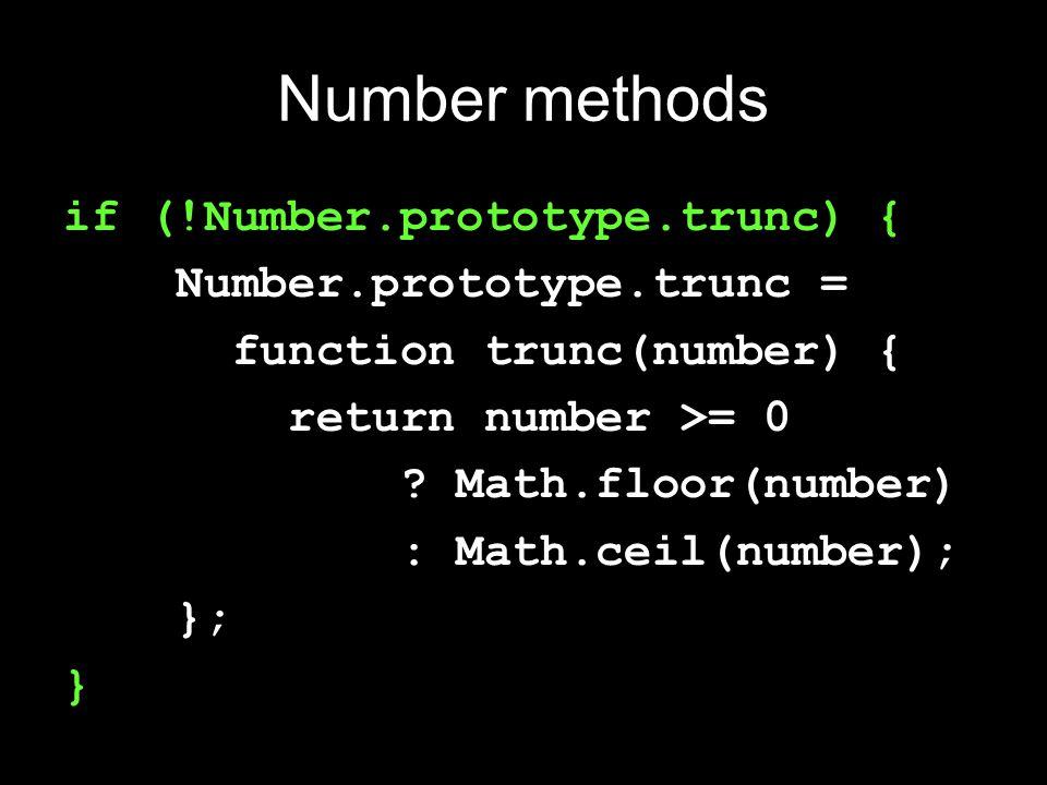 Number methods if (!Number.prototype.trunc) { Number.prototype.trunc = function trunc(number) { return number >= 0 .