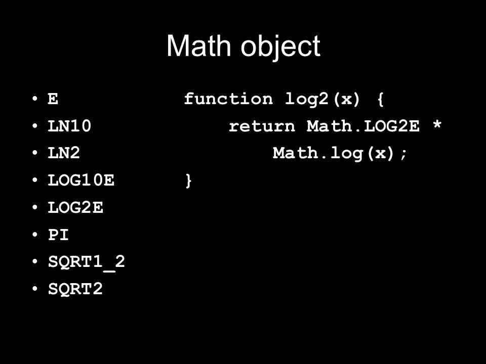 Math object E LN10 LN2 LOG10E LOG2E PI SQRT1_2 SQRT2 function log2(x) { return Math.LOG2E * Math.log(x); }