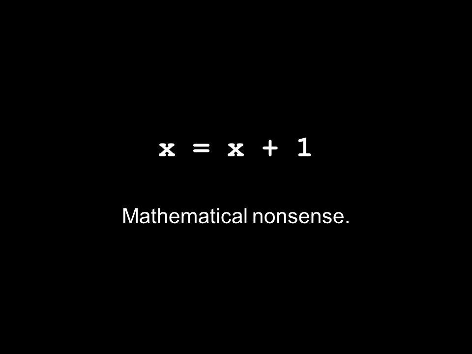 x = x + 1 Mathematical nonsense.