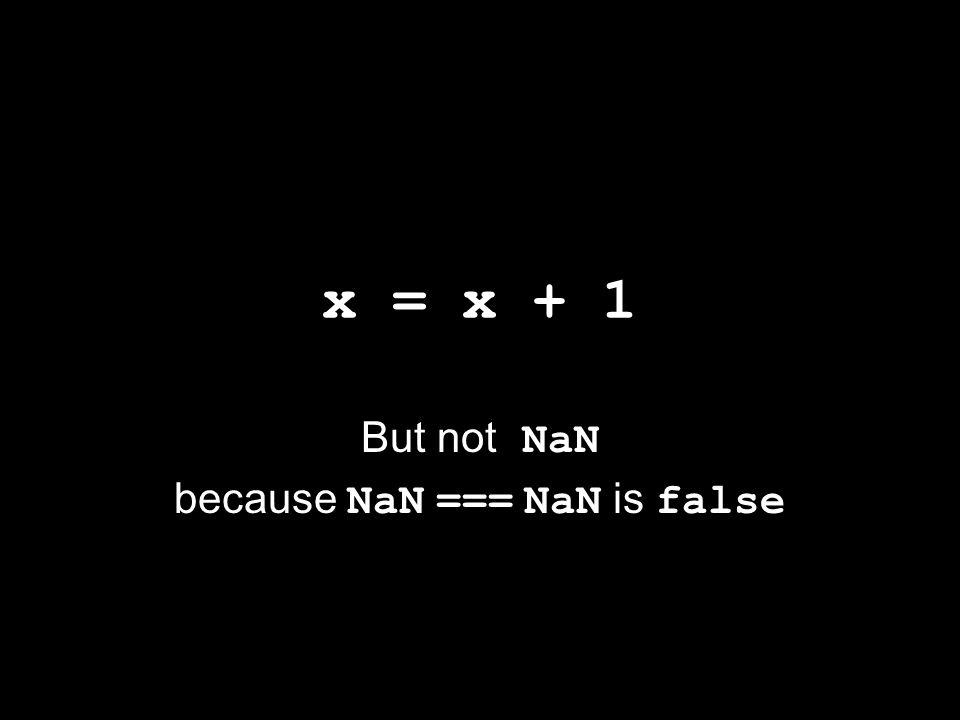 x = x + 1 But not NaN because NaN === NaN is false