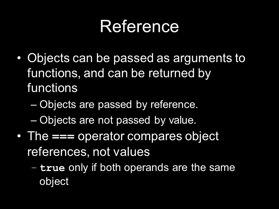 Reference Objects can be passed as arguments to functions, and can be returned by functions –Objects are passed by reference. –Objects are not passed