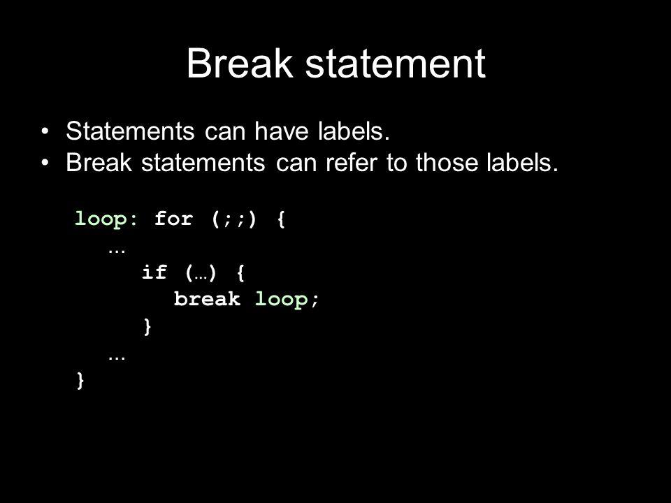 Break statement Statements can have labels. Break statements can refer to those labels.