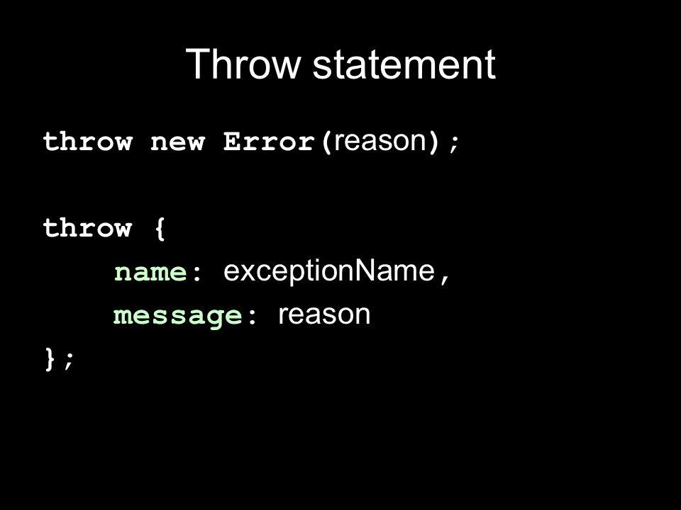 Throw statement throw new Error( reason ); throw { name: exceptionName, message: reason };