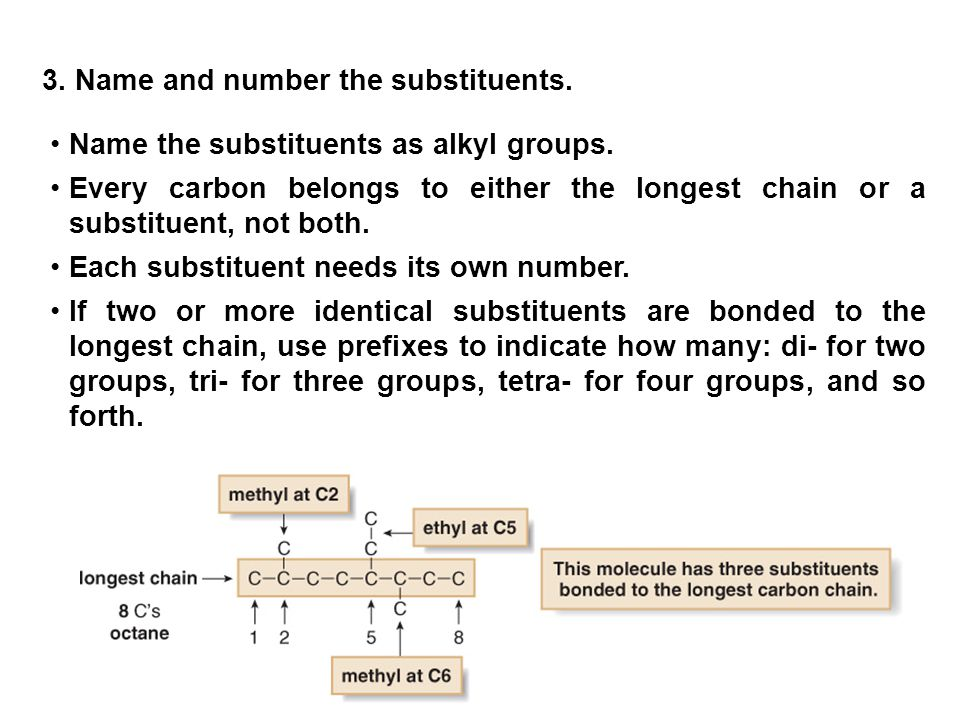19 3.Name and number the substituents. Name the substituents as alkyl groups.
