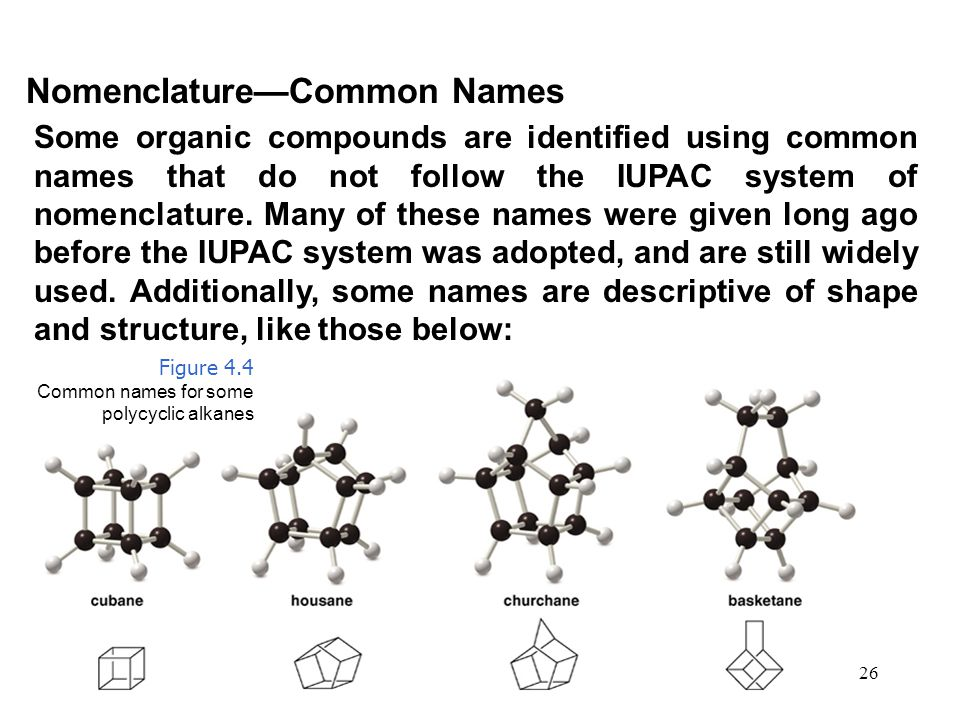 26 Some organic compounds are identified using common names that do not follow the IUPAC system of nomenclature. Many of these names were given long a