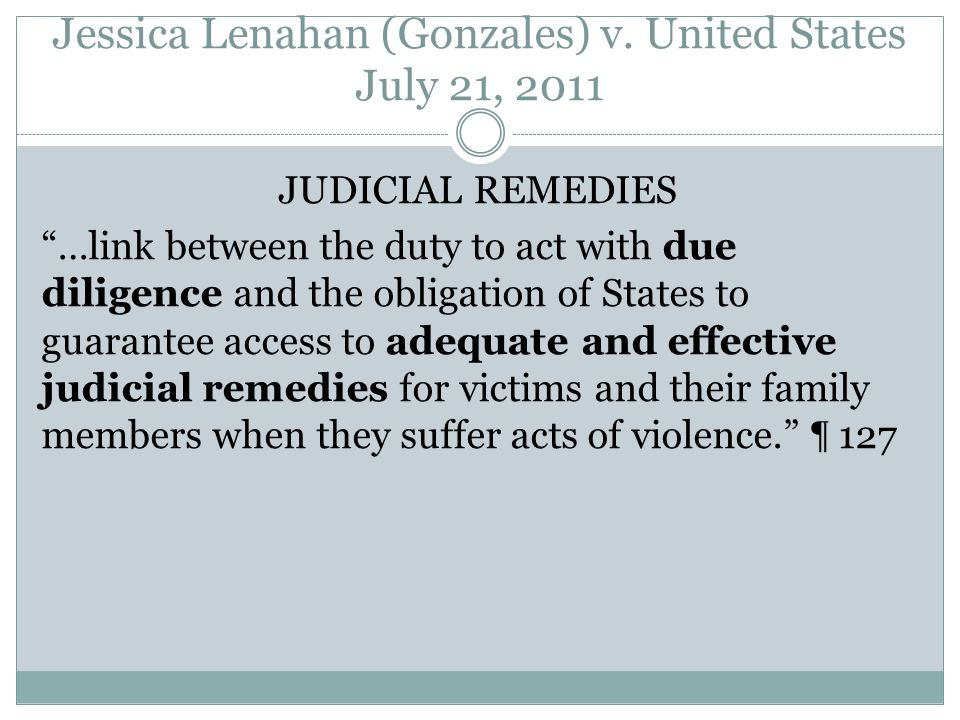 Jessica Lenahan (Gonzales) v. United States July 21, 2011 JUDICIAL REMEDIES …link between the duty to act with due diligence and the obligation of Sta