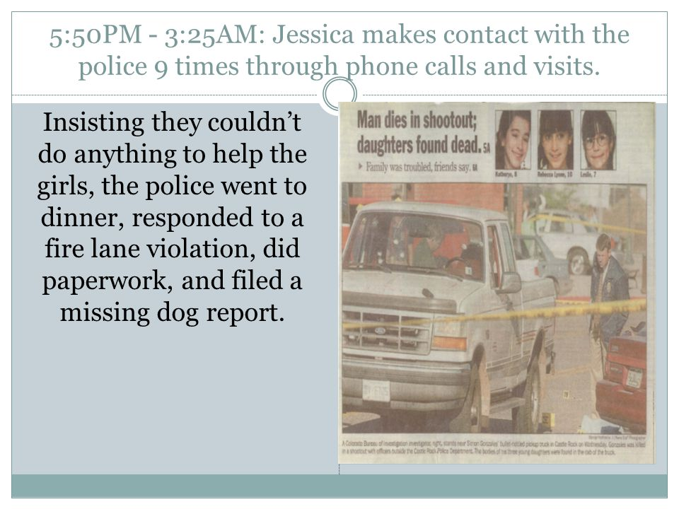 5:50PM - 3:25AM: Jessica makes contact with the police 9 times through phone calls and visits.