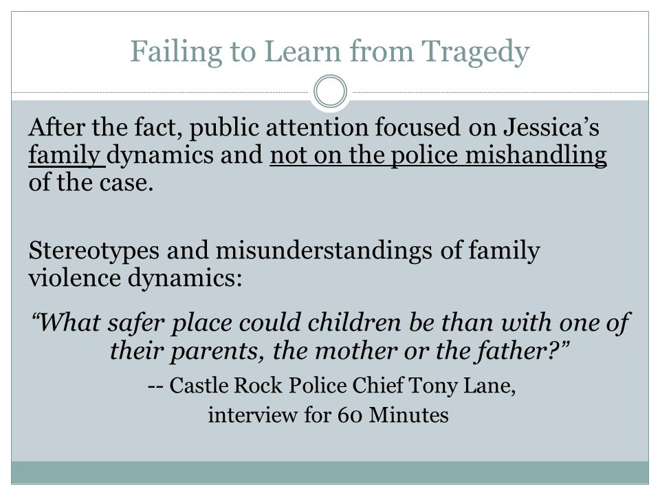 Failing to Learn from Tragedy After the fact, public attention focused on Jessicas family dynamics and not on the police mishandling of the case.