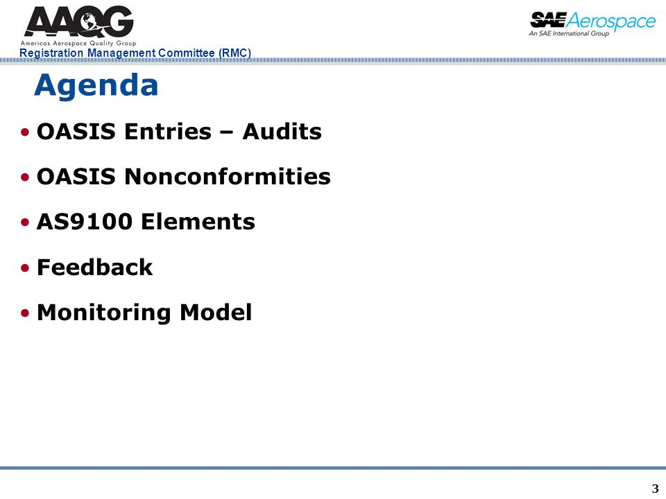 Registration Management Committee (RMC) 3 Agenda OASIS Entries – Audits OASIS Nonconformities AS9100 Elements Feedback Monitoring Model