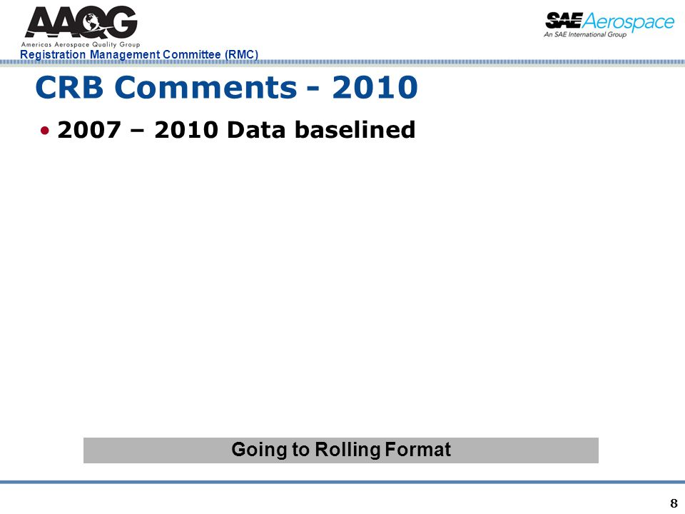 Registration Management Committee (RMC) 8 CRB Comments - 2010 2007 – 2010 Data baselined Going to Rolling Format