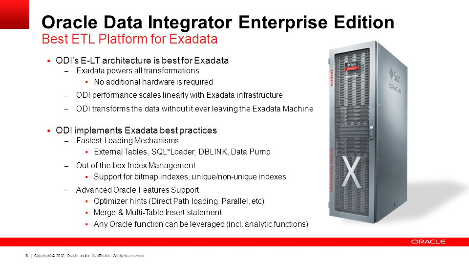 Copyright © 2012, Oracle and/or its affiliates. All rights reserved. 18 ODIs E-LT architecture is best for Exadata – Exadata powers all transformation