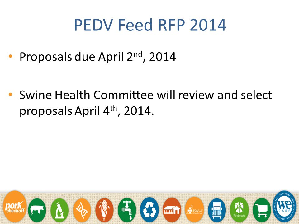 PEDV Feed RFP 2014 Investigate effectiveness and cost of feed or feed ingredient treatments that could be used to mitigate viral survival. Develop a v