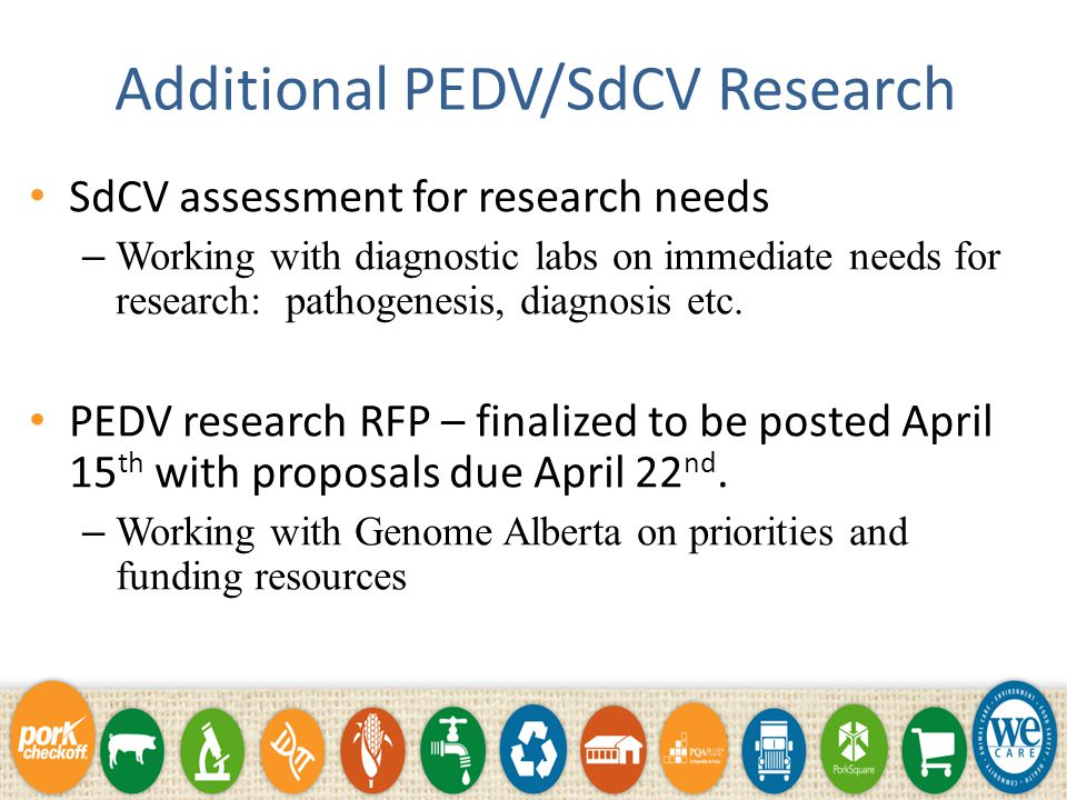 PEDV Feed RFP 2014 Proposals due April 2 nd, 2014 Swine Health Committee will review and select proposals April 4 th, 2014.