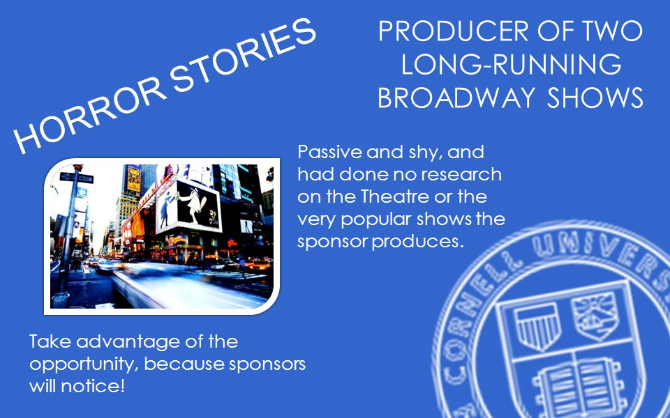 HORROR STORIES PRODUCER OF TWO LONG-RUNNING BROADWAY SHOWS Passive and shy, and had done no research on the Theatre or the very popular shows the sponsor produces.