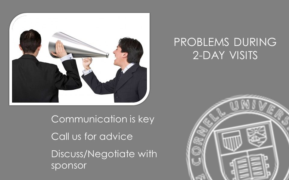 PROBLEMS DURING 2-DAY VISITS Communication is key Call us for advice Discuss/Negotiate with sponsor