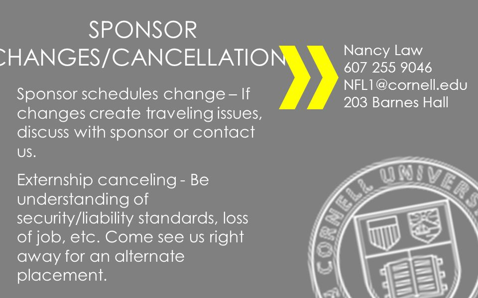 SPONSOR CHANGES/CANCELLATIONS Sponsor schedules change – If changes create traveling issues, discuss with sponsor or contact us. Externship canceling