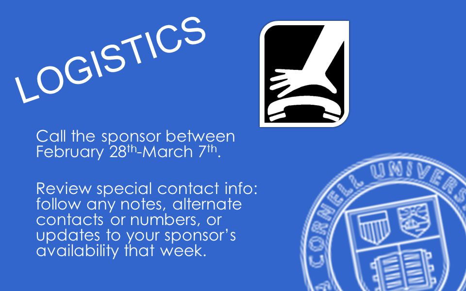 LOGISTICS Call the sponsor between February 28 th -March 7 th.