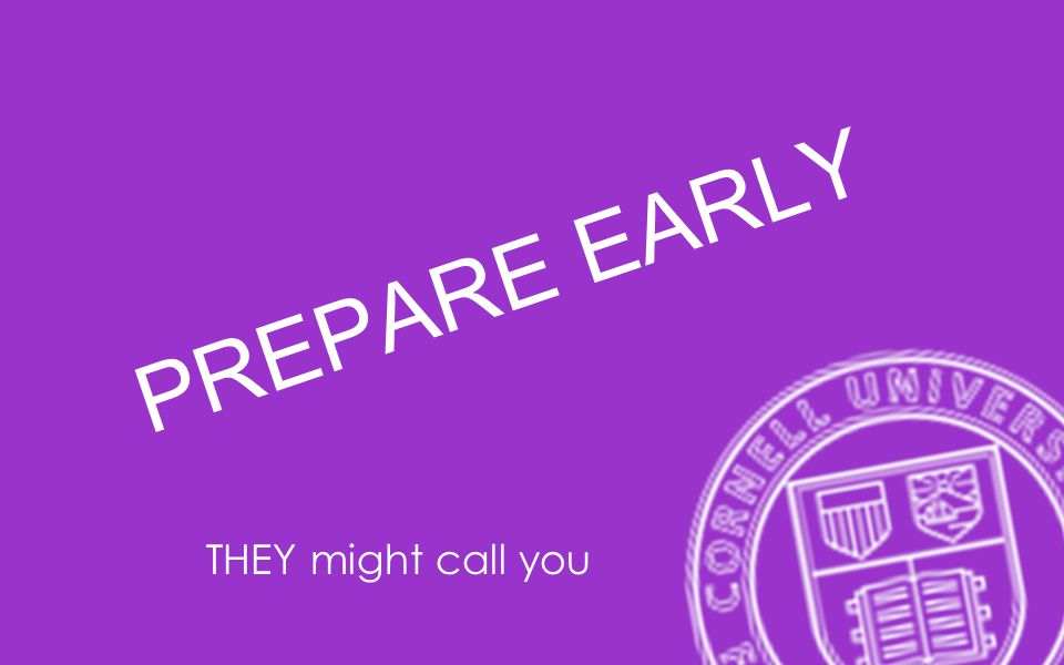 PREPARE EARLY THEY might call you