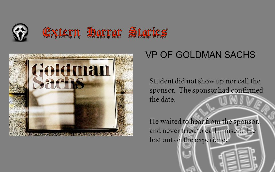VP OF GOLDMAN SACHS Student did not show up nor call the sponsor.