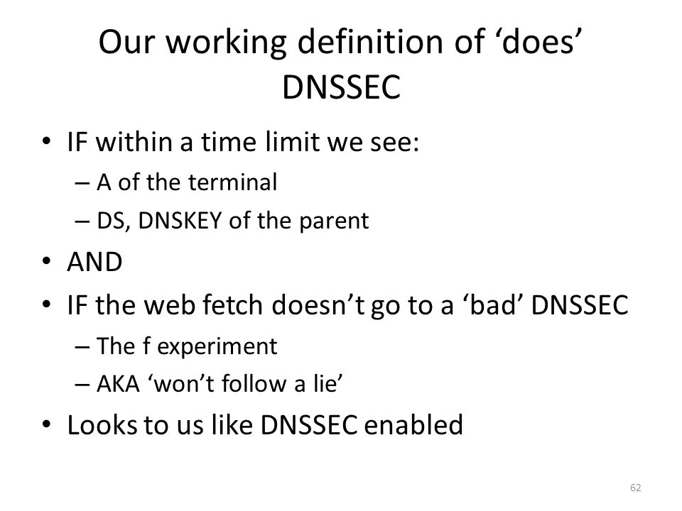Our working definition of does DNSSEC IF within a time limit we see: – A of the terminal – DS, DNSKEY of the parent AND IF the web fetch doesnt go to