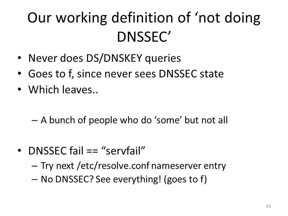 Our working definition of not doing DNSSEC Never does DS/DNSKEY queries Goes to f, since never sees DNSSEC state Which leaves.. – A bunch of people wh