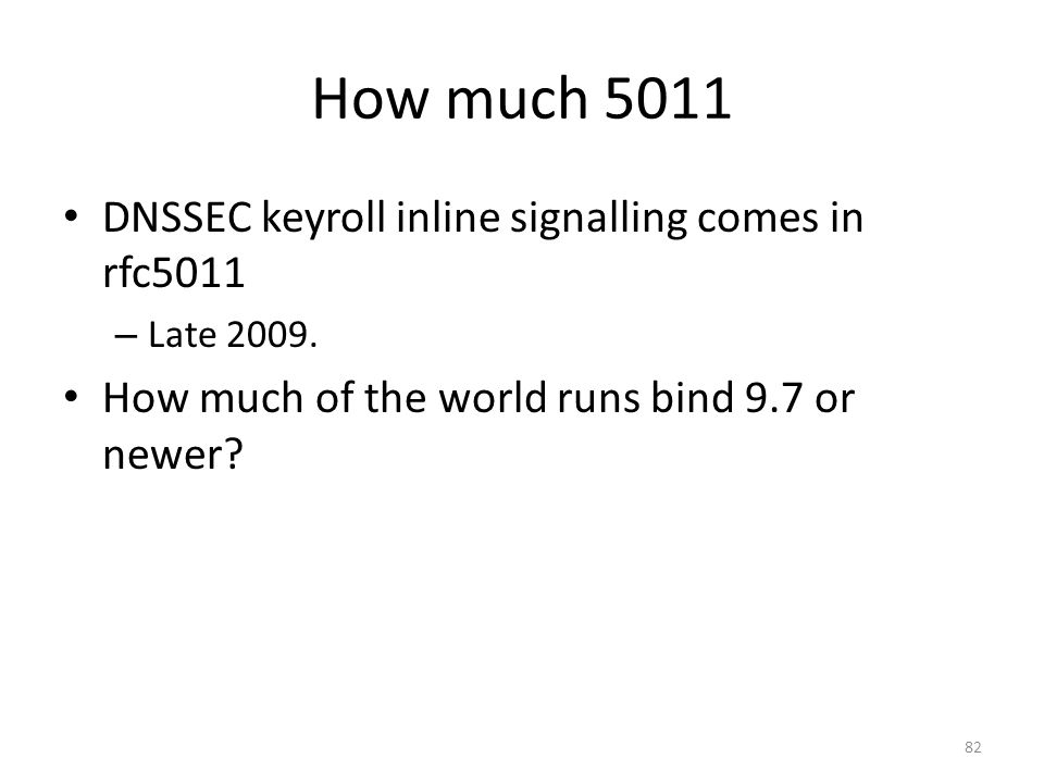 How much 5011 DNSSEC keyroll inline signalling comes in rfc5011 – Late 2009.