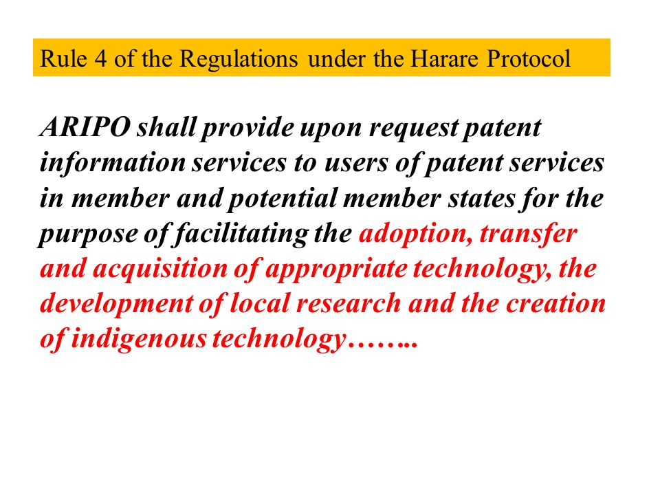 ARIPO shall provide upon request patent information services to users of patent services in member and potential member states for the purpose of facilitating the adoption, transfer and acquisition of appropriate technology, the development of local research and the creation of indigenous technology……..