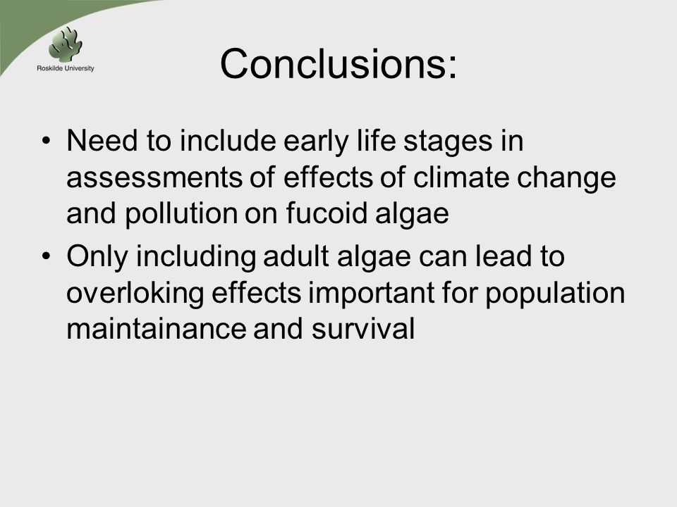 Conclusions: Need to include early life stages in assessments of effects of climate change and pollution on fucoid algae Only including adult algae can lead to overloking effects important for population maintainance and survival