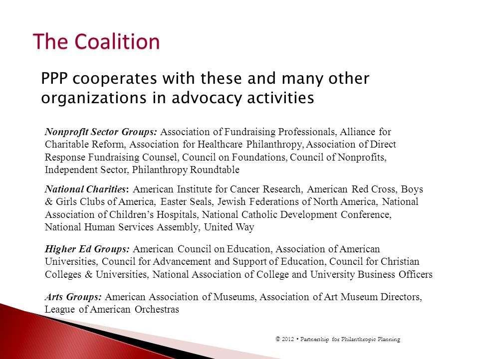 PPP cooperates with these and many other organizations in advocacy activities The Coalition Nonprofit Sector Groups: Association of Fundraising Profes