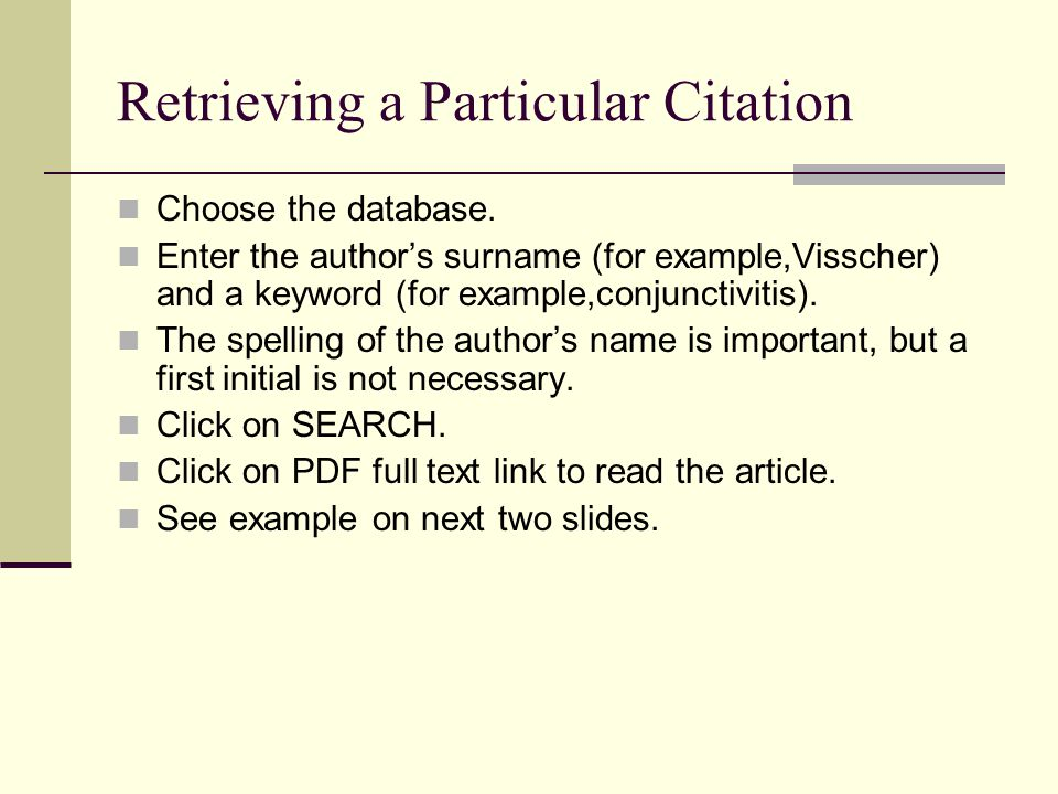 Retrieving a Particular Citation Choose the database. Enter the authors surname (for example,Visscher) and a keyword (for example,conjunctivitis). The