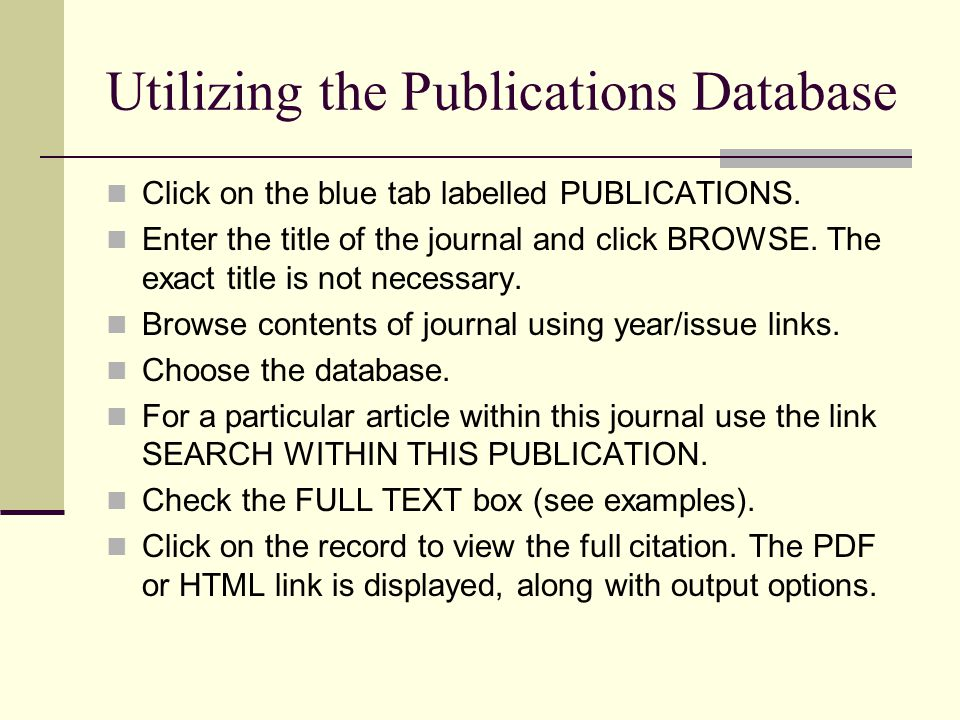Utilizing the Publications Database Click on the blue tab labelled PUBLICATIONS. Enter the title of the journal and click BROWSE. The exact title is n