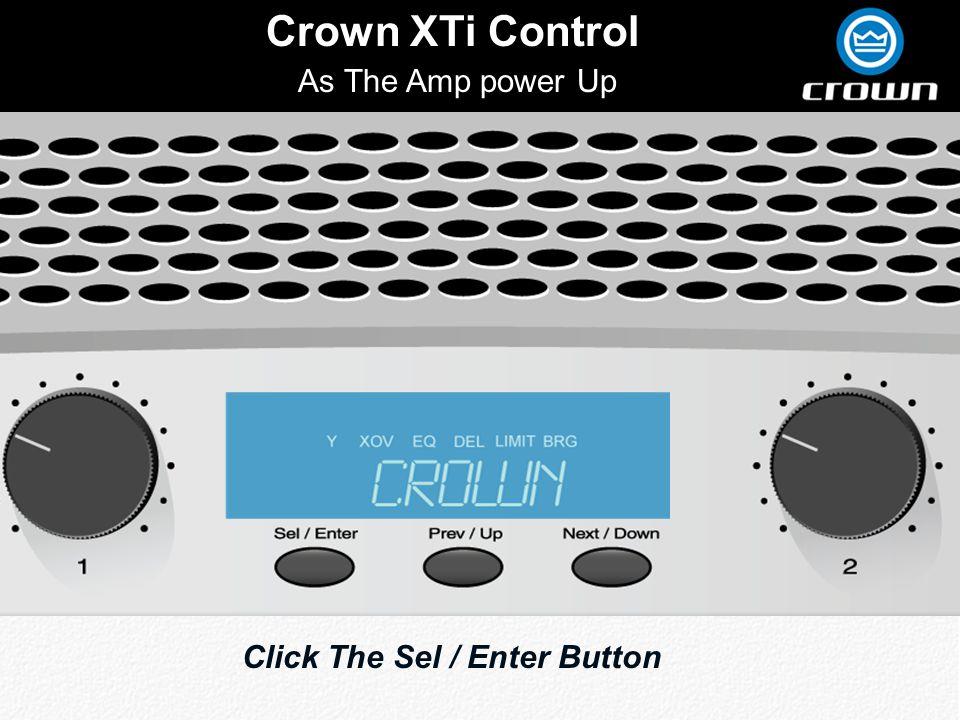 Crown XTi Control As The Amp power Up Click The Sel / Enter Button
