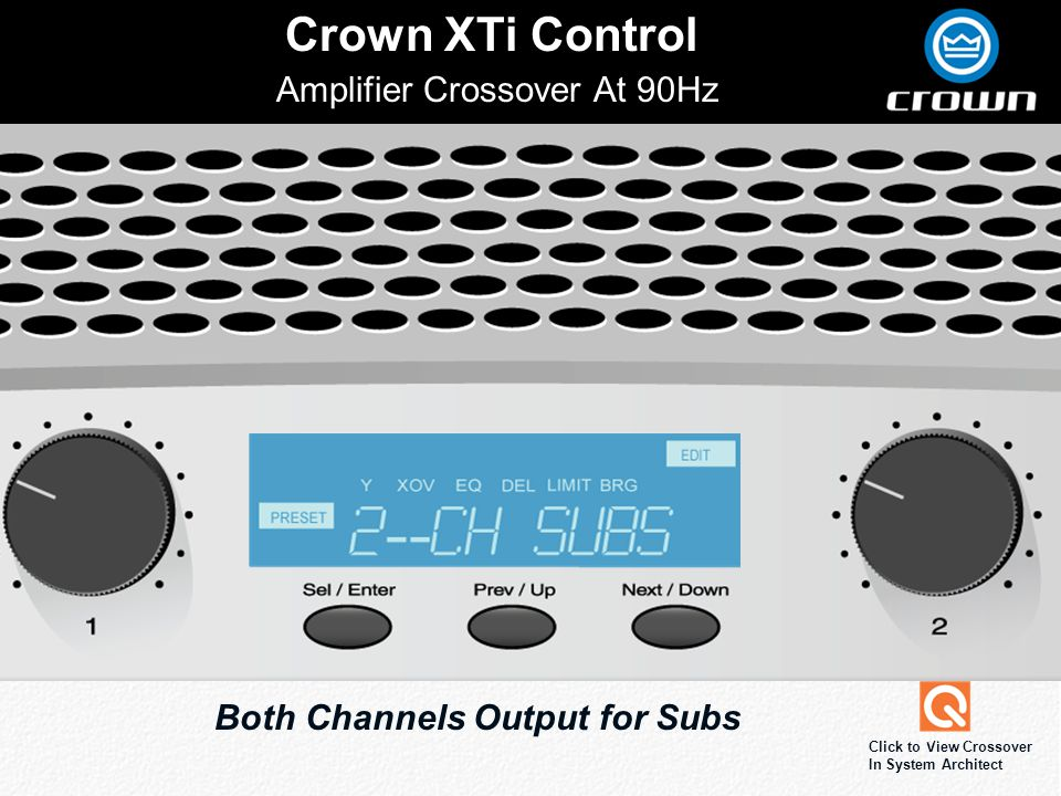 Click to edit Master title style Crown XTi Control Amplifier Crossover At 90Hz Both Channels Output for Subs Click to View Crossover In System Archite
