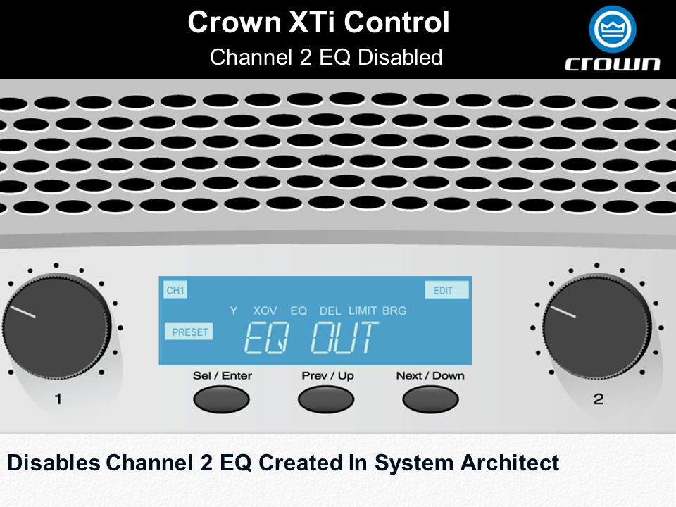 Click to edit Master title style Crown XTi Control Channel 2 EQ Disabled Disables Channel 2 EQ Created In System Architect