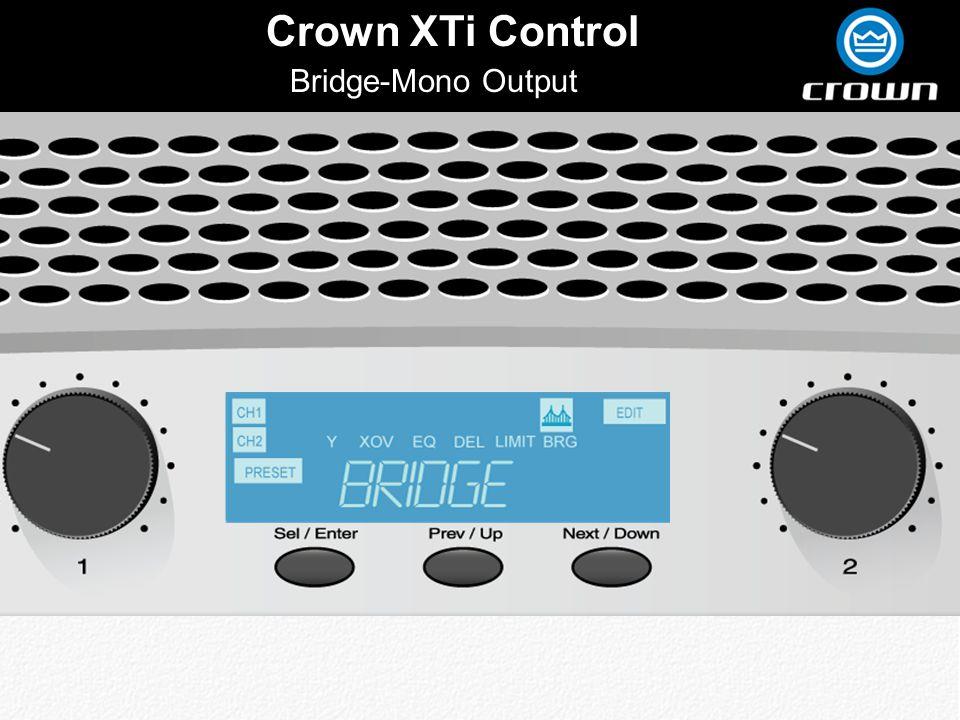 Click to edit Master title style Crown XTi Control Bridge-Mono Output