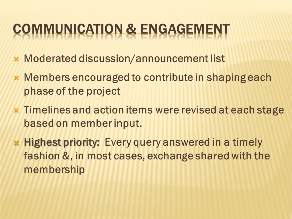 Moderated discussion/announcement list Members encouraged to contribute in shaping each phase of the project Timelines and action items were revised at each stage based on member input.
