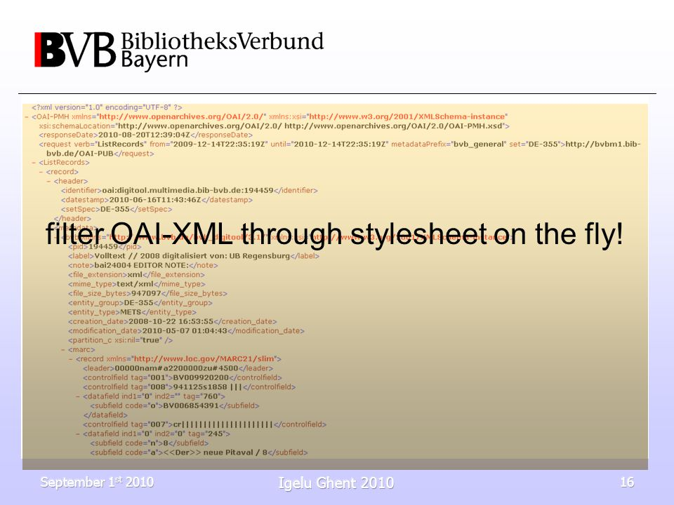 September 1 st 2010 Igelu Ghent 2010 16 filter OAI-XML through stylesheet on the fly!