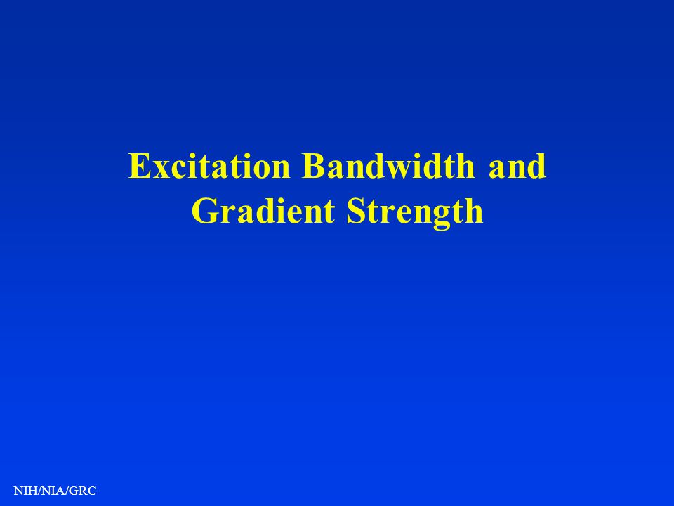 NIH/NIA/GRC Excitation Bandwidth and Gradient Strength